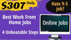 Best Work From Home Online Jobs To Make $307 per Day.