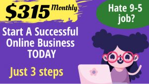 How To Start A Successful Online Business To Earn $315 (Just 3 Steps)